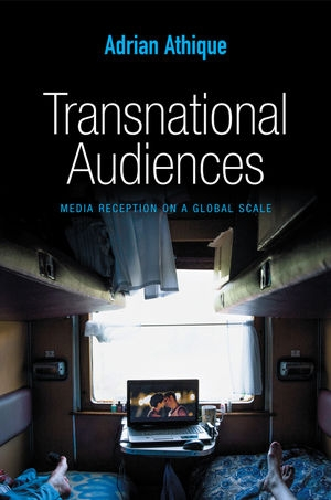 Transnational Audiences: Media Reception on a Global Scale